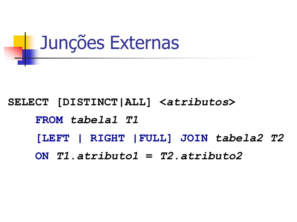 Junções Externas SELECT [DISTINCT|ALL] <atributos>